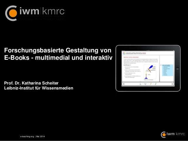e-teaching.org | Mai 2014 Forschungsbasierte Gestaltung von E-Books - multimedial und interaktiv Prof. Dr. Katharina Schei...