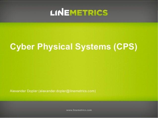Alexander Dopler (alexander.dopler@linemetrics.com) Cyber Physical Systems (CPS)