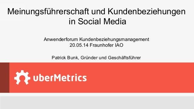 uberMetrics Technologies GmbH| www.uberMetrics.com  Meinungsführerschaft und Kundenbeziehungen in Social Media Anwenderfor...