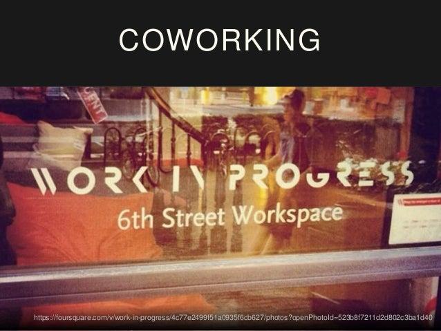 COWORKING https://foursquare.com/v/work-in-progress/4c77e2499f51a0935f6cb627/photos?openPhotoId=5196bb0f498eb4bdee4082f1