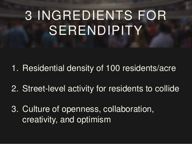 Maximize serendipitous interactions Density in the office Density in the city Collisions vs. convenience HOW TO ACCELERATE...
