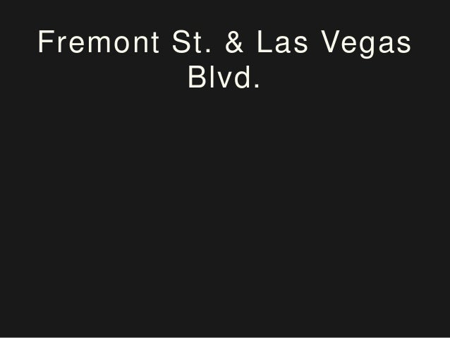 Fremont St. & Las Vegas Blvd.