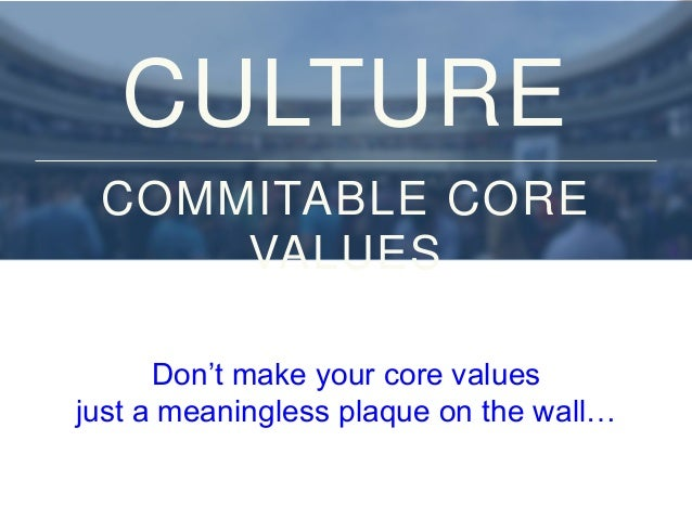 EXAMPLE: CORE VALUES 1. Deliver WOW Through Service 2. Embrace and Drive Change 3. Create Fun and a Little Weirdness 4. Be...