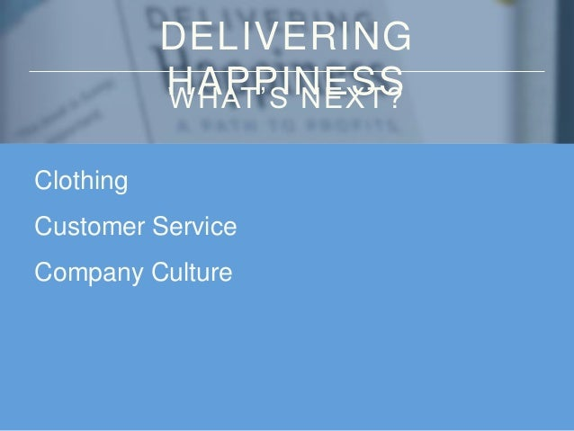 DELIVERING HAPPINESSWHAT'S NEXT? Clothing Customer Service Company Culture Community