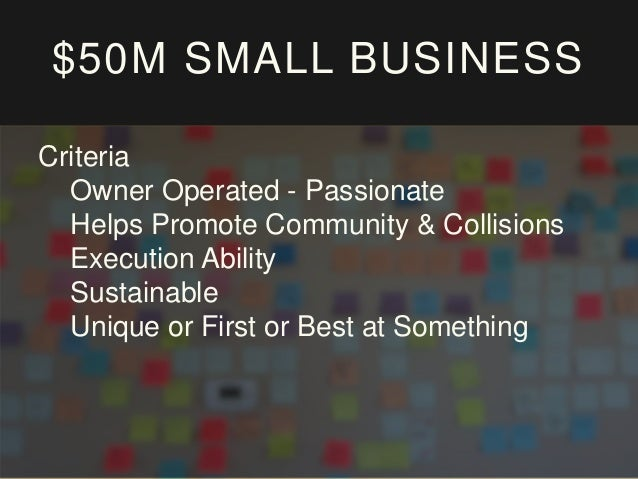 $50M SMALL BUSINESS Criteria Owner Operated - Passionate Helps Promote Community & Collisions Execution Ability Sustainabl...