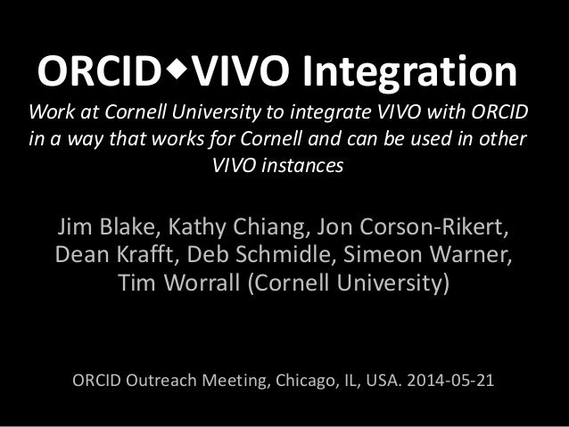 ORCIDVIVO Integration Work at Cornell University to integrate VIVO with ORCID in a way that works for Cornell and can be ...