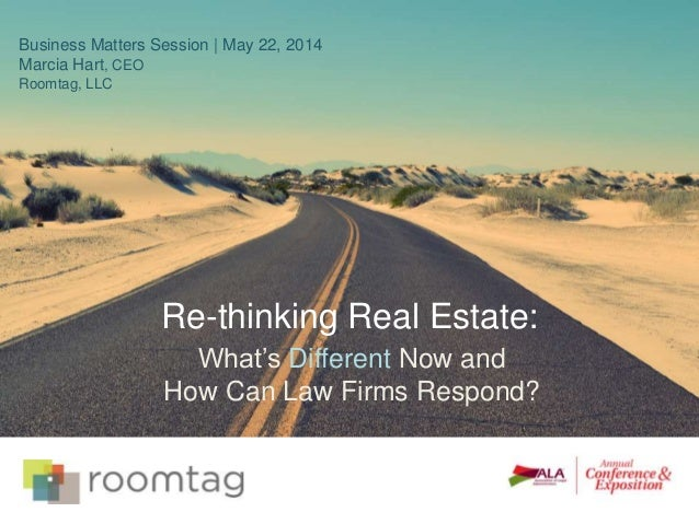 Re-thinking Real Estate: Business Matters Session | May 22, 2014 Marcia Hart, CEO Roomtag, LLC What's Different Now and Ho...