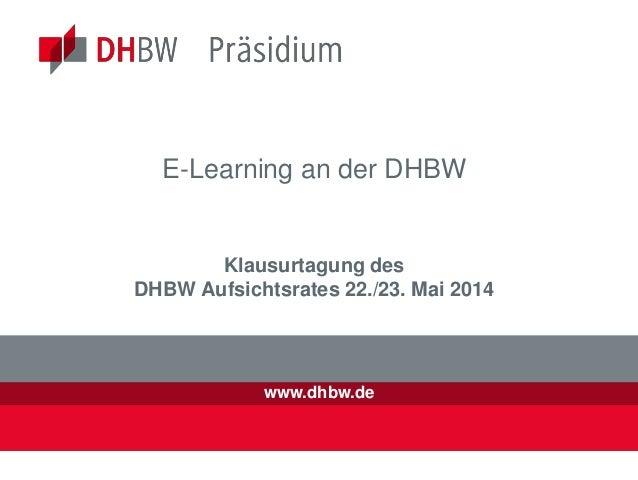 www.dhbw.de E-Learning an der DHBW Klausurtagung des DHBW Aufsichtsrates 22./23. Mai 2014 Qualitätssystem DHBWQualitätssys...