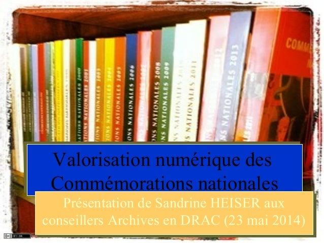 Valorisation numérique des Commémorations nationales Valorisation numérique des Commémorations nationales Présentation de ...