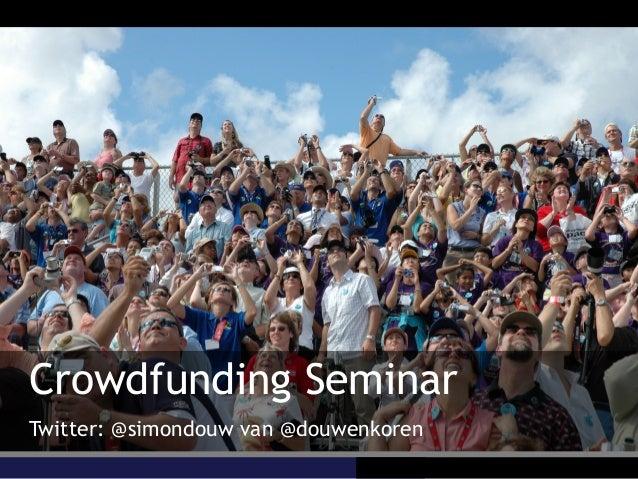 Crowdfunding Seminar Twitter: @simondouw van @douwenkoren