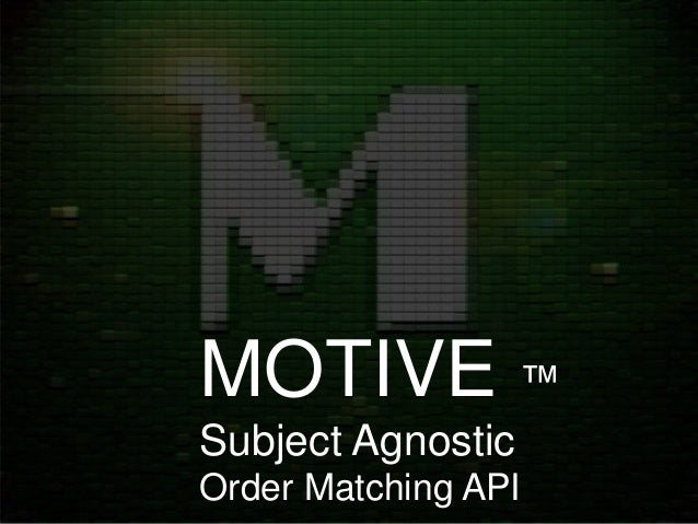 MOTIVE ™ Subject Agnostic Order Matching API