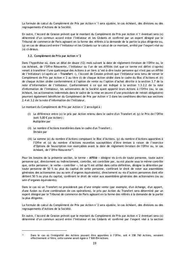 19 La formule de calcul du Complément de Prix par Action n°1 sera ajustée, le cas échéant, des divisions ou des regroupeme...