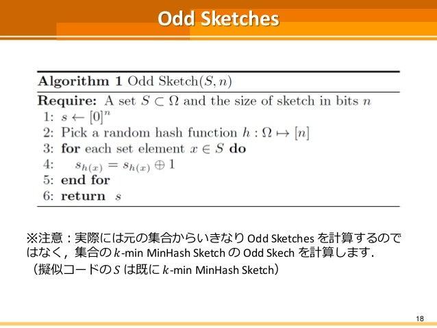 Odd Sketches ※注意:実際には元の集合からいきなり Odd Sketches を計算するので はなく,集合の 𝑘-min MinHash Sketch の Odd Skech を計算します. (擬似コードの 𝑆 は既に 𝑘-min ...