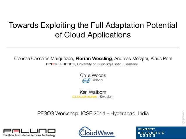 ©paluno Towards Exploiting the Full Adaptation Potential   of Cloud Applications Clarissa Cassales Marquezan, Florian Wess...