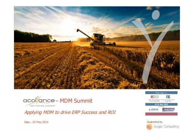 ACOLYANCE – MDM Summit Applying MDM to drive ERP Success and ROI Date : 20 May 2014 Supported by