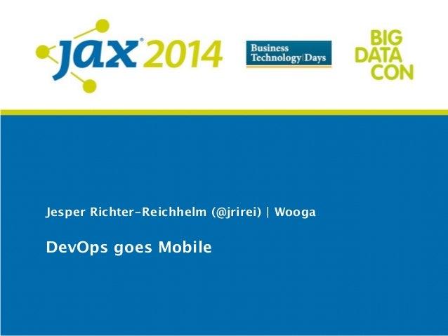 Jesper Richter-Reichhelm (@jrirei)   Wooga DevOps goes Mobile
