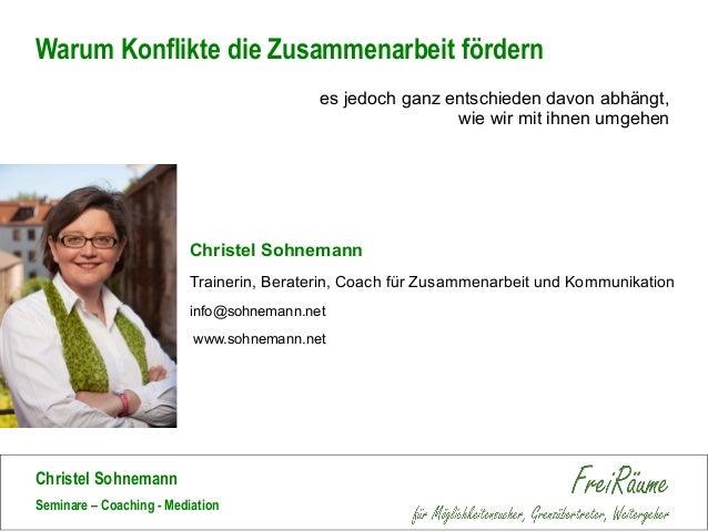 Christel Sohnemann Seminare – Coaching - Mediation es jedoch ganz entschieden davon abhängt, wie wir mit ihnen umgehen War...