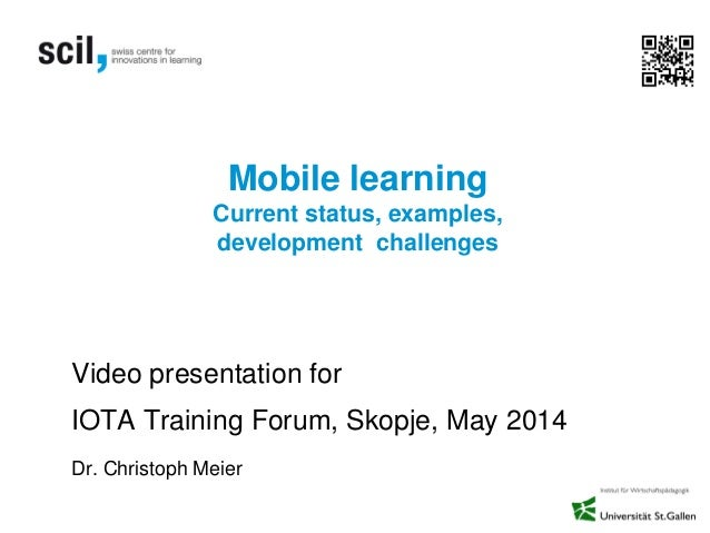 Mobile learning Current status, examples, development challenges Video presentation for IOTA Training Forum, Skopje, May 2...