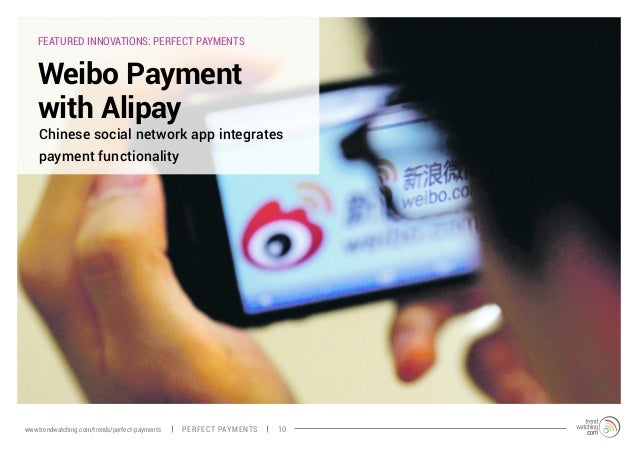 FEATURED INNOVATIONS: PERFECT PAYMENTS Weibo Payment with Alipay Chinese social network app integrates payment functionali...