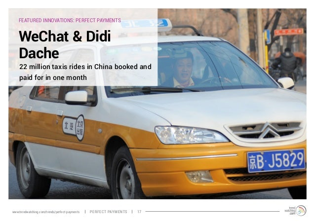 FEATURED INNOVATIONS: PERFECT PAYMENTS WeChat & Didi Dache 22 million taxis rides in China booked and paid for in one mont...