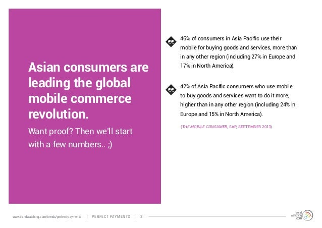 Asian consumers are leading the global mobile commerce revolution. 46% of consumers in Asia Pacific use their mobile for b...