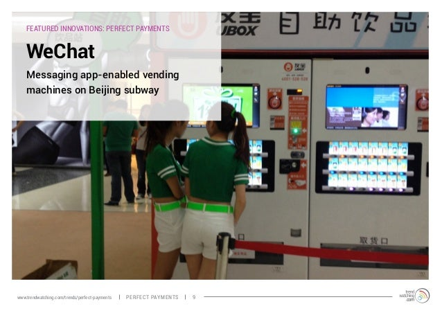 FEATURED INNOVATIONS: PERFECT PAYMENTS WeChat Messaging app-enabled vending machines on Beijing subway PERFECT PAYMENTSwww...