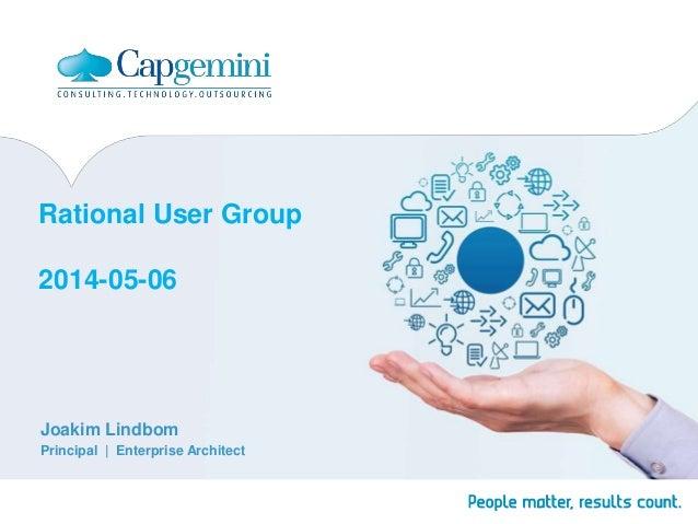 Rational User Group 2014-05-06 Joakim Lindbom Principal | Enterprise Architect