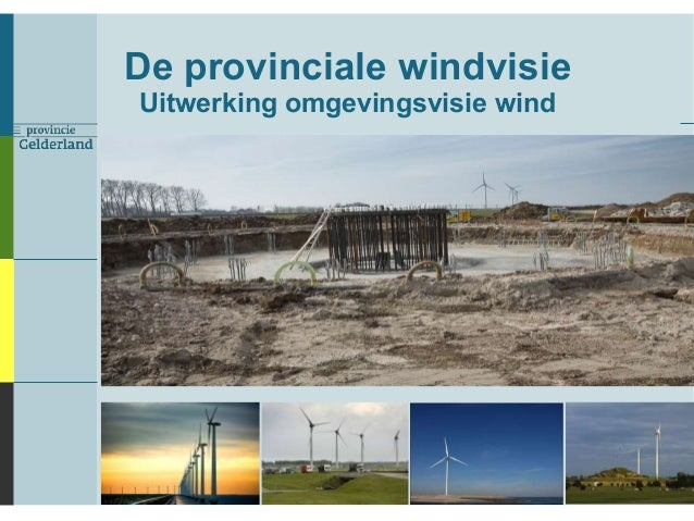 De provinciale windvisie Uitwerking omgevingsvisie wind