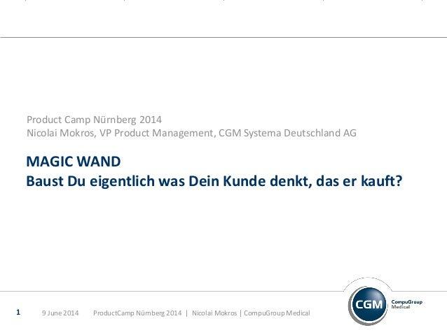 MAGIC WAND Baust Du eigentlich was Dein Kunde denkt, das er kauft? Product Camp Nürnberg 2014 Nicolai Mokros, VP Product M...