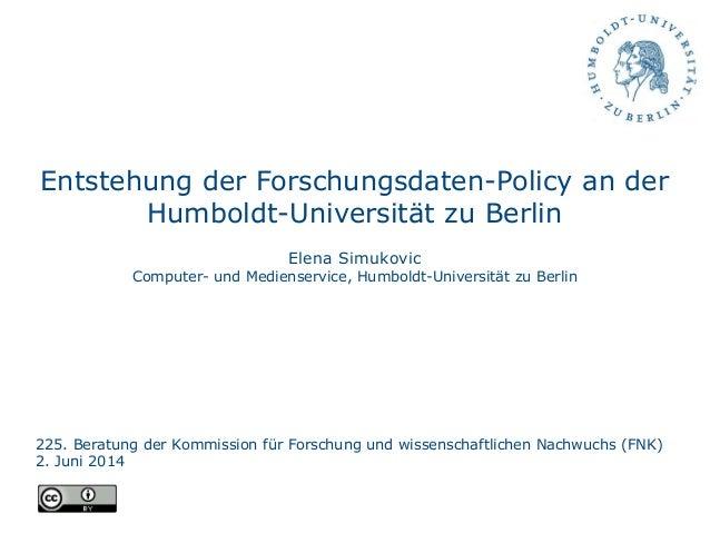 Entstehung der Forschungsdaten-Policy an der Humboldt-Universität zu Berlin Elena Simukovic Computer- und Medienservice, H...