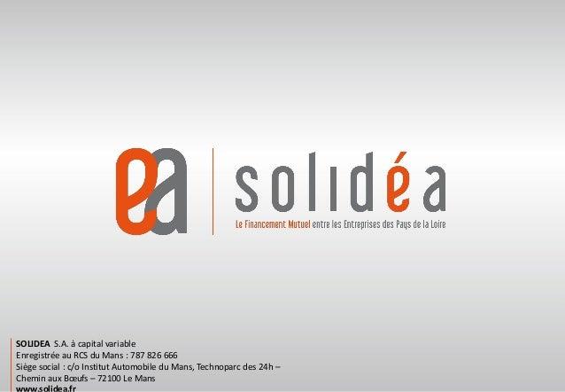 SOLIDEA S.A. à capital variable Enregistrée au RCS du Mans : 787 826 666 Siège social : c/o Institut Automobile du Mans, T...