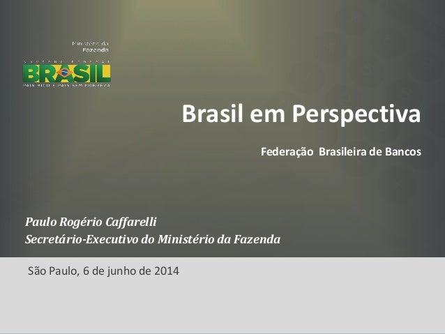 Brasil em Perspectiva Federação Brasileira de Bancos Paulo Rogério Caffarelli Secretário-Executivo do Ministério da Fazend...