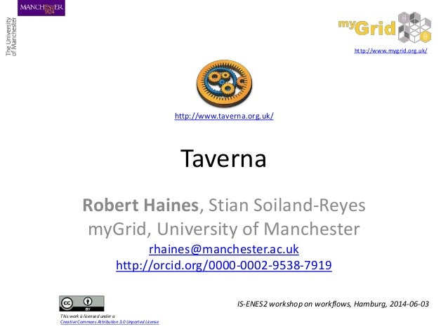 Taverna Robert Haines, Stian Soiland-Reyes myGrid, University of Manchester rhaines@manchester.ac.uk http://orcid.org/0000...