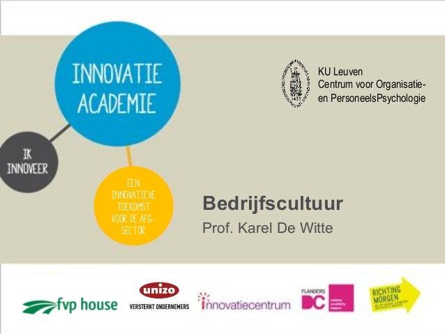 Bedrijfscultuur Prof. Karel De Witte Een innovatieve toekomst voor de Afg- sector KU Leuven Centrum voor Organisatie- en P...