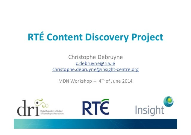 RTÉ Content Discovery Project Christophe Debruyne c.debruyne@ria.ie christophe.debruyne@insight-centre.orgchristophe.debru...