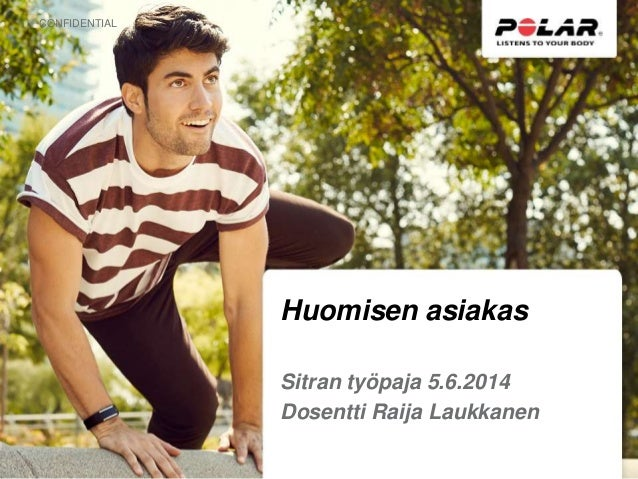 CONFIDENTIAL Huomisen asiakas Sitran työpaja 5.6.2014 Dosentti Raija Laukkanen