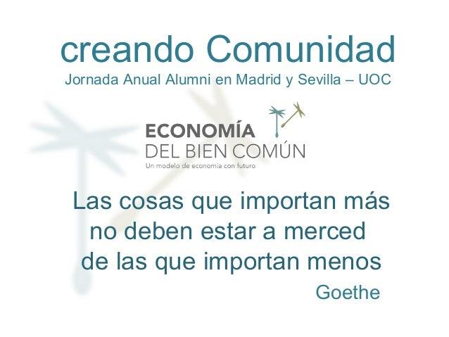 Las cosas que importan más no deben estar a merced de las que importan menos Goethe creando Comunidad Jornada Anual Alumni...