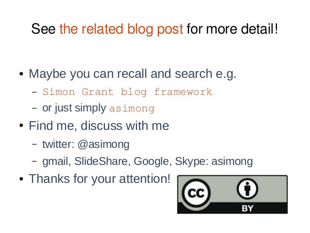See the related blog post for more detail! ● Maybe you can recall and search e.g. – Simon Grant blog framework – or just s...