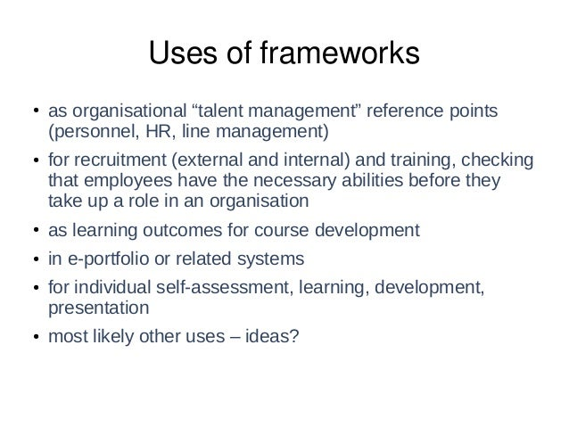 """Uses of frameworks ● as organisational """"talent management"""" reference points (personnel, HR, line management) ● for recruit..."""