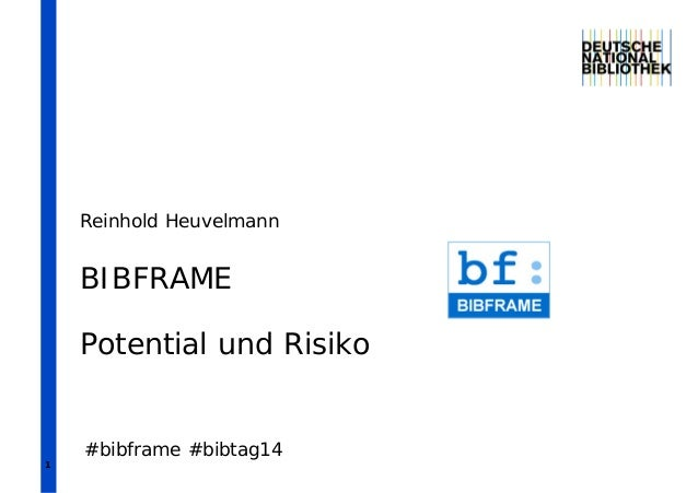 1 BIBFRAME Potential und Risiko Reinhold Heuvelmann #bibframe #bibtag14
