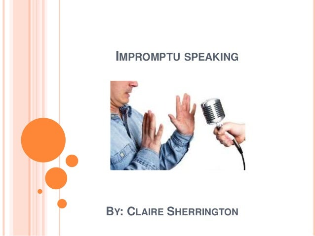 IMPROMPTU SPEAKING BY: CLAIRE SHERRINGTON