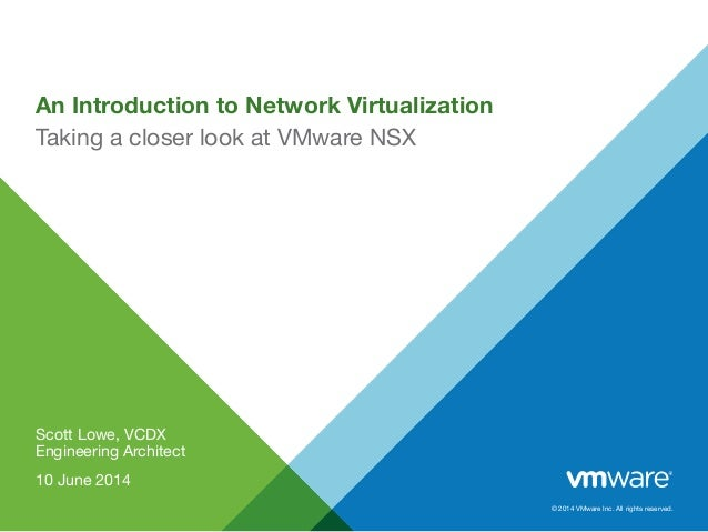 © 2014 VMware Inc. All rights reserved. An Introduction to Network Virtualization Scott Lowe, VCDX Engineering Architect 1...