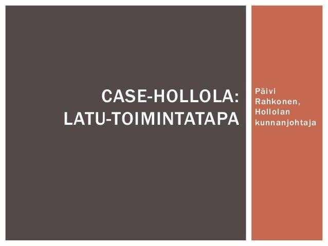 Päivi Rahkonen, Hollolan kunnanjohtaja CASE-HOLLOLA: LATU-TOIMINTATAPA