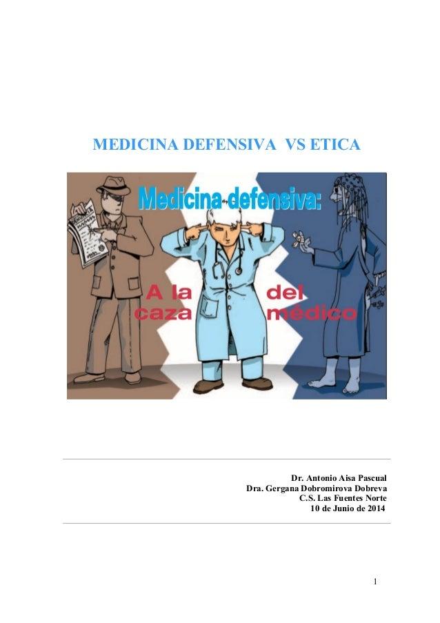 MEDICINA DEFENSIVA VS ETICA Dr. Antonio Aisa Pascual Dra. Gergana Dobromirova Dobreva C.S. Las Fuentes Norte 10 de Junio d...