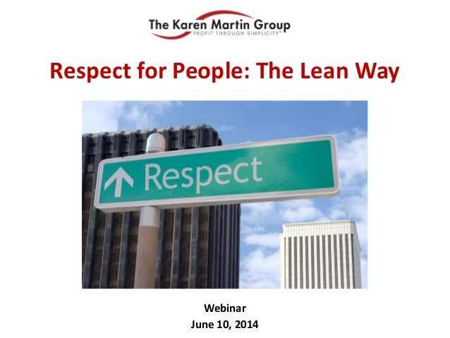 Webinar June 10, 2014 Respect for People: The Lean Way