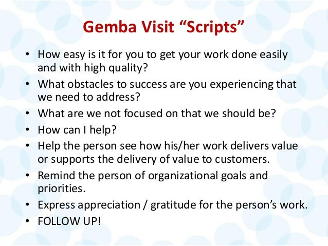 "© 2014 The Karen Martin Group, Inc. 26 Gemba Visit ""Scripts"" • How easy is it for you to get your work done easily and wit..."