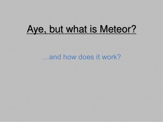 Meteor: the headlines • Real-time web application framework • Javascript on client and server • Spacebars templating langu...