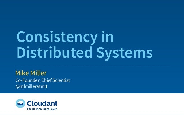 Consistency in Distributed Systems Mike Miller Co-Founder, Chief Scientist @mlmilleratmit