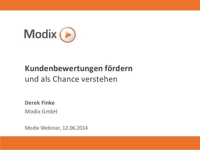 Kundenbewertungen fördern und als Chance verstehen Derek Finke Modix GmbH Modix Webinar, 12.06.2014