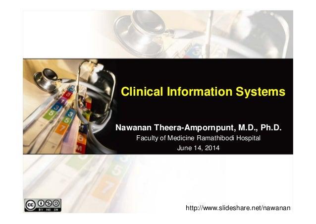Clinical Information Systems Nawanan Theera-Ampornpunt, M.D., Ph.D. Faculty of Medicine Ramathibodi Hospital June 14, 2014...